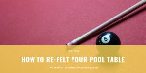 HOW TO RE-FELT YOUR POOL TABLE