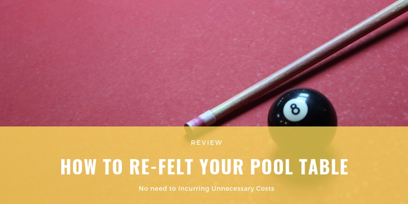 How to Re-felt Your Pool Table Without Incurring Unnecessary